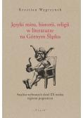 Języki mitu historii, religii w literaturze na Górnym Śląsku