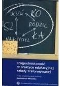 Trójpodmiotowość w praktyce edukacyjnej szkoły zreformowanej