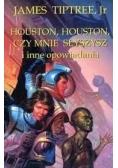 Houston, Houston czy mnie słyszysz i inne opowiadania