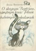 O skąpym Bartoszu, sprytnym kocie Filucie i babcinych okularach