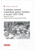 Z dziejów represji sowieckich wobec Polaków w latach 1937-1952.