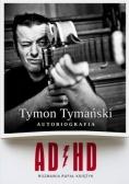 ADHD. Tymon Tymański. Autobiografia