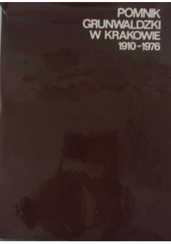 Na chwałę Narodu. Pomnik grunwaldzki w Krakowie  1910-1976