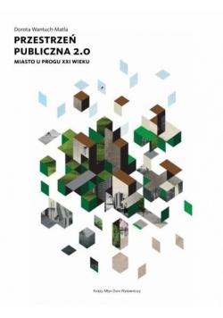 Przestrzeń publiczna 2.0. Miasto u progu XXI w.