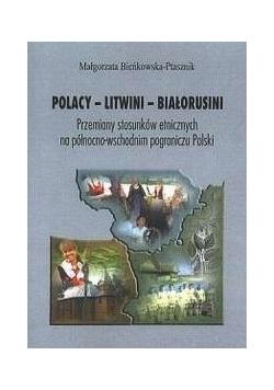 Polacy - Litwini - Białorusini. Przemiany stosunków etnicznych na północno-wschodnim pograniczu Polski
