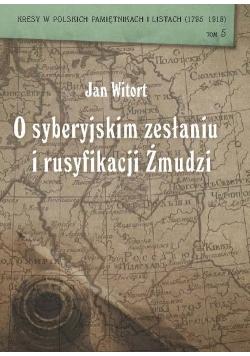 Jan Witort O syberyjskim zesłaniu i rusyfikacji Żmudzi
