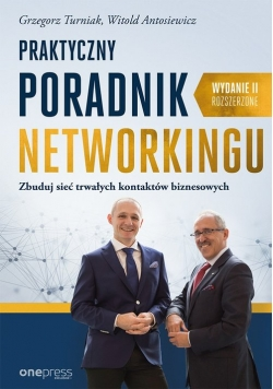 Praktyczny poradnik networkingu Zbuduj sieć trwałych kontaktów biznesowych. Wydanie II rozszerzone