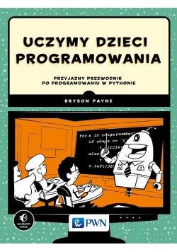 Uczymy dzieci programowania Przyjazny przewodnik po programowaniu w Pythonie
