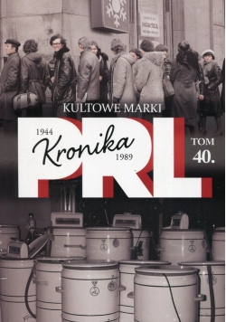 Kronika PRL 1944-1989 Tom 40 Kultowe marki