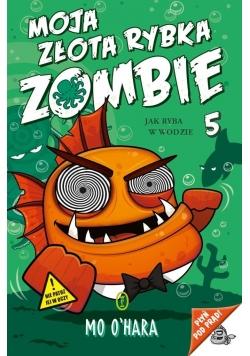 Moja złota rybka zombie. Jak ryba w wodzie