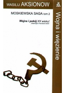 Moskiewska saga tom II. Wojna i więzienie