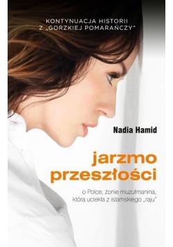 Jarzmo przeszłości. O Polsce, żonie muzłumanina...