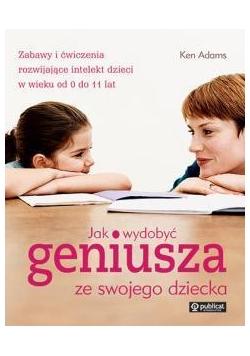 Jak wydobyć geniusza ze swojego dziecka