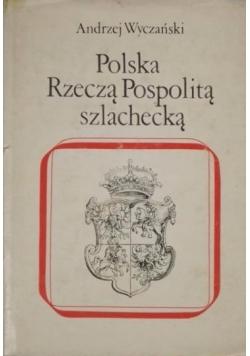 Polska Rzeczą Pospolitą szlachecką