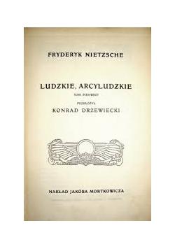 Nietzsche Fryderyk - Ludzie, arcyludzie, Tom I