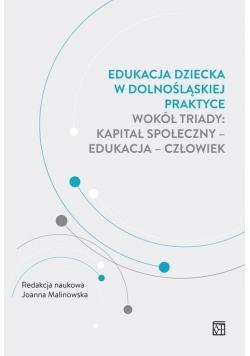 Edukacja dziecka w dolnośląskiej praktyce wokół triady: kapitał społeczny - edukacja - człowiek