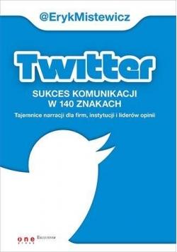 Twitter. Sukces komunikacji w 140 znakach