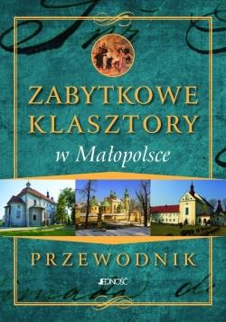 Przewodnik.Zabytkowe Klasztory w Małopolsce