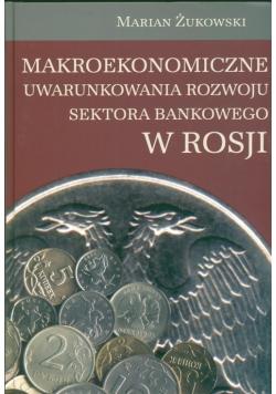 Makroekonomiczne uwarunkowania rozwoju sektora bankowego w Rosji