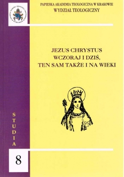 Jezus Chrystus wczoraj  i dziś, ten sam także i na wieki