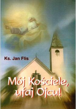 Mój Kościele, ufaj Ojcu !