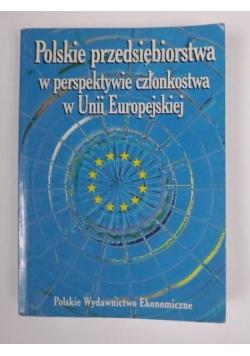 Polskie przedsiębiorstwa w perspektywie członkowstwa w Unii Europejskiej