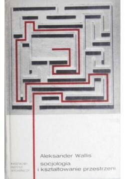 Wallis Aleksander - Socjologia i kształtowanie przestrzeni