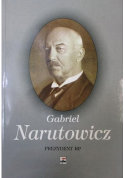Marek Gabriel Narutowicz – Prezydent RP