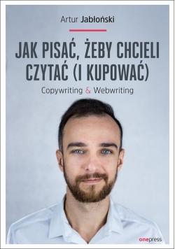 Jak pisać żeby chcieli czytać i kupować Copywriting & Webwriting