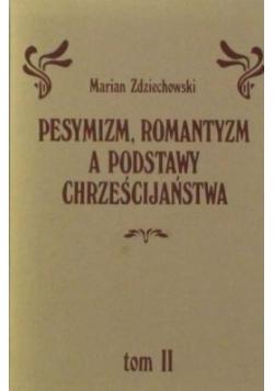 Pesymizm, romantyzm a podstawy Chrześcijaństwa. Tom II