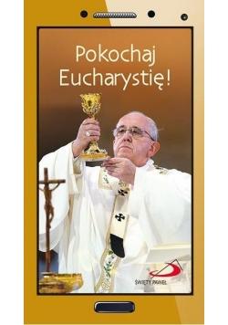 Pokochaj Eucharystię!