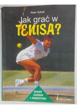 Jak grać w tenisa?