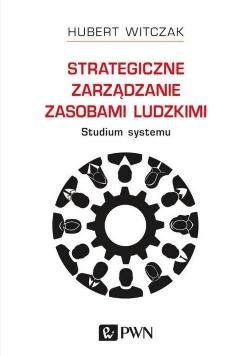 Strategiczne zarządzanie zasobami ludzkimi Studium systemu