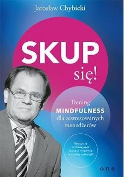 Skup się! Trening mindfulness dla zestresowanych..