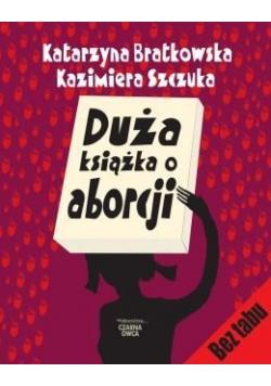 Duża książka o aborcji - K. Bratkowska, K. Szczuka