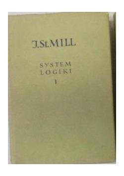 System logiki dedukcyjnej i indukcyjnej Tom I
