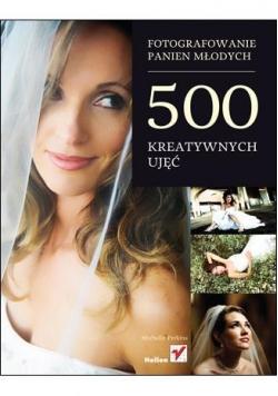 Fotografowanie panien młodych. 500 kreatywnych...