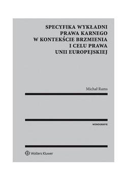 Specyfika wykładni prawa karnego w kontekście brzmienia i celu prawa Unii Europejskiej