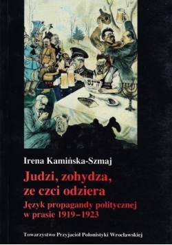 Judzi, zohydza, ze czci odziera. Język propagandy politycznej w prasie 1919 - 1923