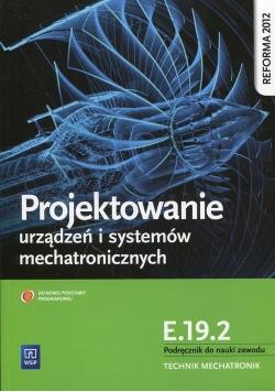 Projektowanie urządzeń i systemów mechatronicznych Kwalifikacja E.19.2 Podręcznik do nauki zawodu