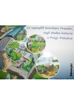 Co wymyślił kronikarz Praszko, czyli słodka historia z Pragi-Południe