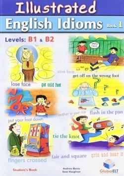 Illustrated English Idioms Book 1 Levels: B1 & B2