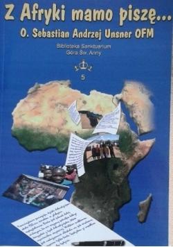 Z Afryki mamo piszę...