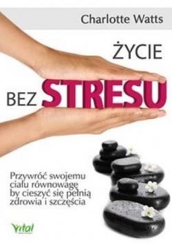 Życie bez stresu. Przywróć swojemu ciału...