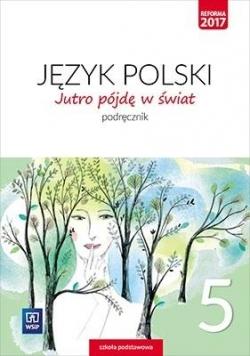 J.Polski SP 5 Jutro pójdę w świat Podr. WSiP