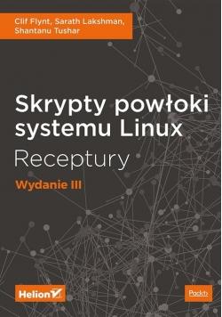 Skrypty powłoki systemu Linux Receptury Wydanie III