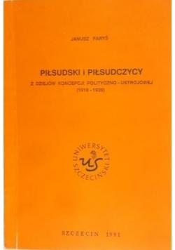 Piłsudski i Piłsudczycy. Z dziejów koncepcji polityczno-ustrojowej 1918-1939