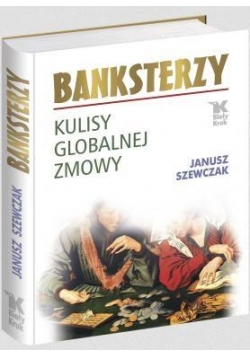 Banksterzy. Kulisy globalnej zmowy