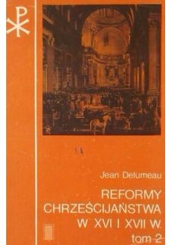 Reformy chrześcijaństwa w XVI i XVII w., tom II