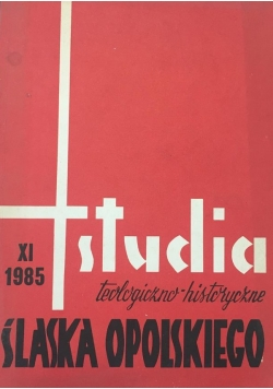 Studia teologiczno-historyczne Śląska Opolskiego, część XI 1985 r.